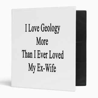 I Love Geology More Than I Ever Loved My Ex Wife Vinyl Binder