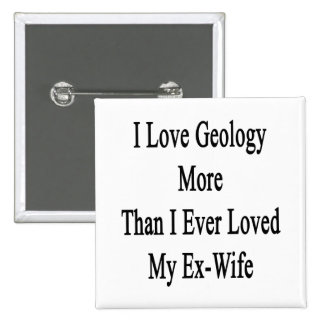 I Love Geology More Than I Ever Loved My Ex Wife 2 Inch Square Button