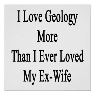 I Love Geology More Than I Ever Loved My Ex Wife Poster