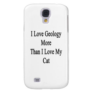 I Love Geology More Than I Love My Cat Samsung Galaxy S4 Case