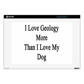 """I Love Geology More Than I Love My Dog 15"""" Laptop Decal"""