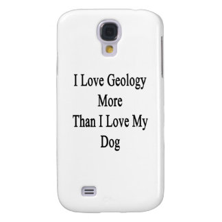 I Love Geology More Than I Love My Dog Galaxy S4 Case