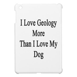 I Love Geology More Than I Love My Dog iPad Mini Cases