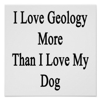 I Love Geology More Than I Love My Dog Poster