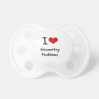 I Love Geometry Problems Pacifiers
