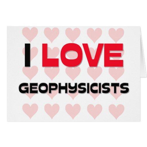 I LOVE GEOPHYSICISTS CARDS