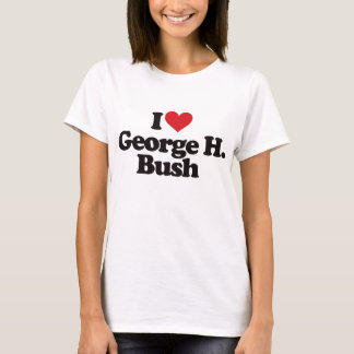 I Love George H Bush T-Shirt