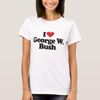 I Love George W Bush T-Shirt