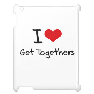 I Love Get Togethers Case For The iPad