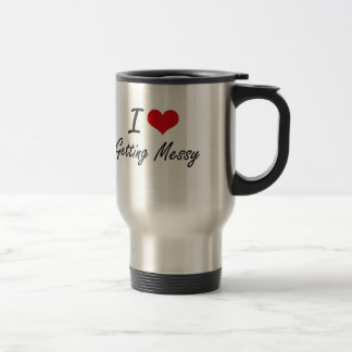 I love Getting Messy 15 Oz Stainless Steel Travel Mug
