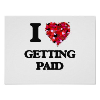 I Love Getting Paid Poster