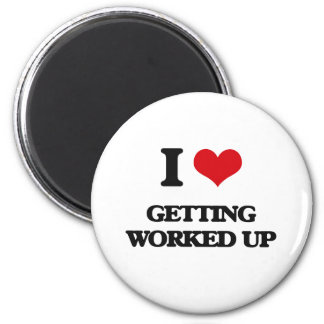 I love Getting Worked Up Fridge Magnet