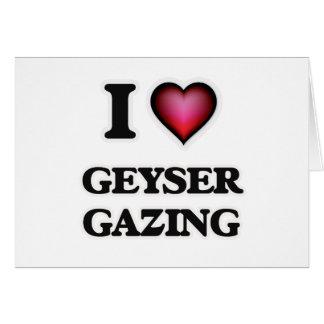 I Love Geyser Gazing Card
