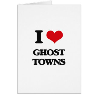 I love Ghost Towns Greeting Card