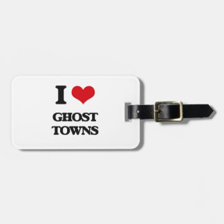 I love Ghost Towns Bag Tags