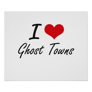 I love Ghost Towns Poster