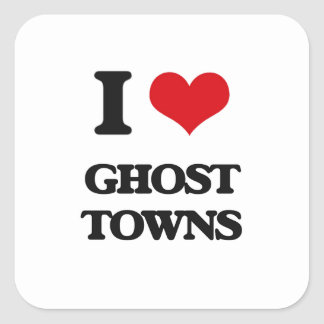 I love Ghost Towns Square Stickers