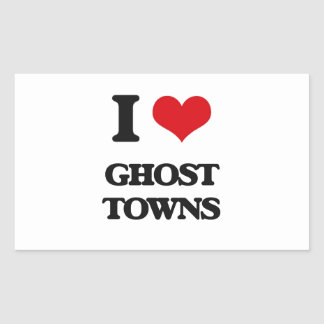 I love Ghost Towns Rectangular Stickers