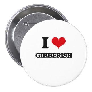 I love Gibberish Pinback Buttons