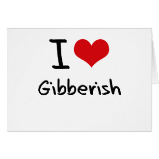 I Love Gibberish Greeting Cards