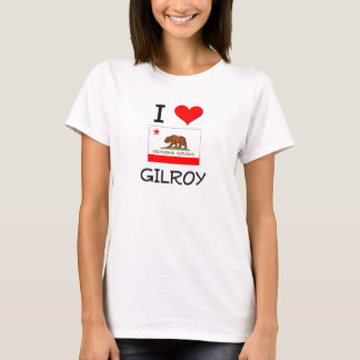I Love GILROY California T-Shirt