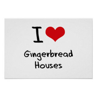 I Love Gingerbread Houses Poster