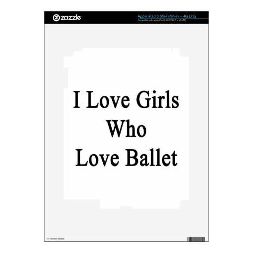 I Love Girls Who Love Ballet iPad 3 Decal