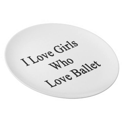 I Love Girls Who Love Ballet Party Plate