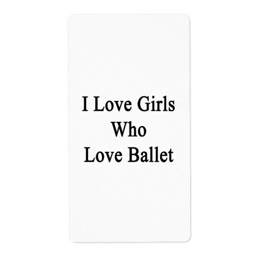 I Love Girls Who Love Ballet Shipping Label
