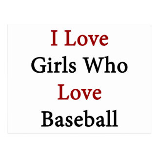I Love Girls Who Love Baseball Postcard