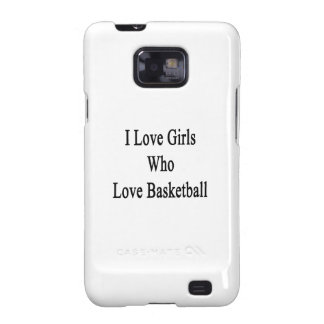I Love Girls Who Love Basketball Galaxy SII Case