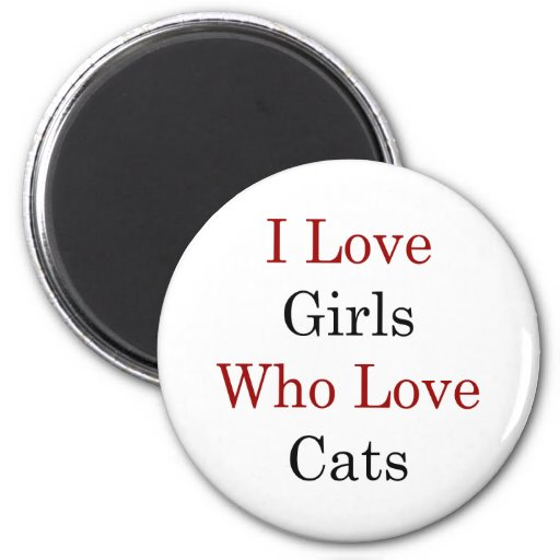 I Love Girls Who Love Cats Magnet