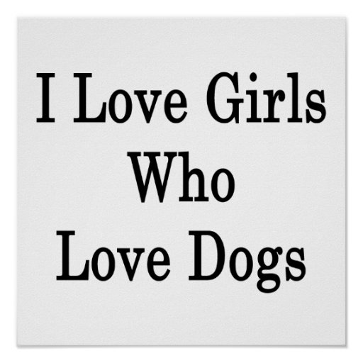 I Love Girls Who Love Dogs Poster