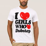 I Love Girls Who Love Dubstep (black/red) T-Shirt