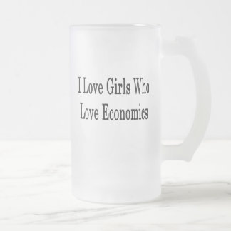 I Love Girls Who Love Economics 16 Oz Frosted Glass Beer Mug