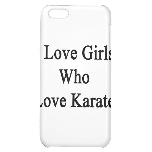 I Love Girls Who Love Karate iPhone 5C Case