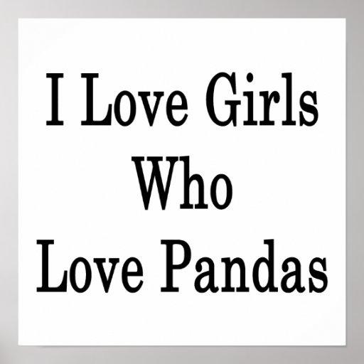 I Love Girls Who Love Pandas Poster