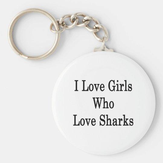 I Love Girls Who Love Sharks Keychain