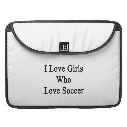 I Love Girls Who Love Soccer Sleeves For MacBooks