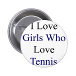 I Love Girls Who Love Tennis Pinback Buttons