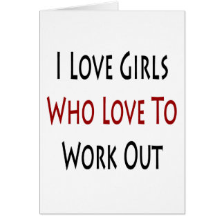 I Love Girls Who Love To Work Out Card