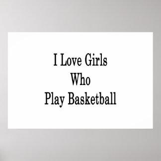 I Love Girls Who Play Basketball Poster