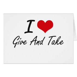 I love Give And Take Stationery Note Card