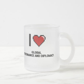 I Love Global Governance And Diplomacy Digital Des 10 Oz Frosted Glass Coffee Mug