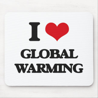 I love Global Warming Mouse Pads