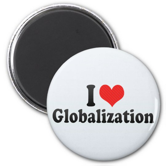 I Love Globalization Magnet