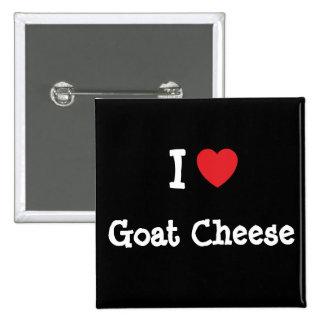 I love Goat Cheese heart T-Shirt Button