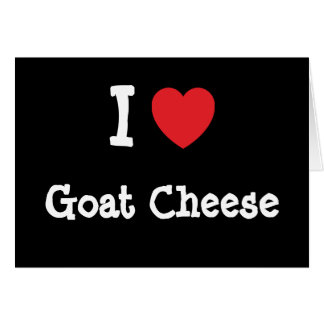I love Goat Cheese heart T-Shirt Cards