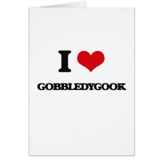 I love Gobbledygook Greeting Card