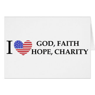 I Love God Hope Faith Charity patriotic USA gifts Greeting Card